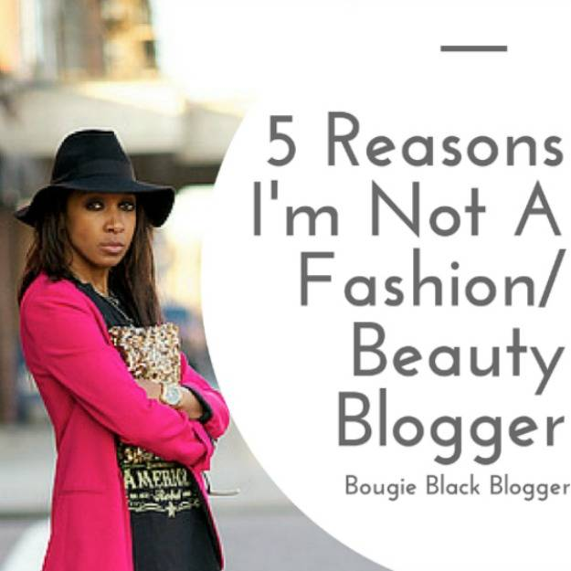 5 Reasons I am Not a Fashion/Beauty Blogger
