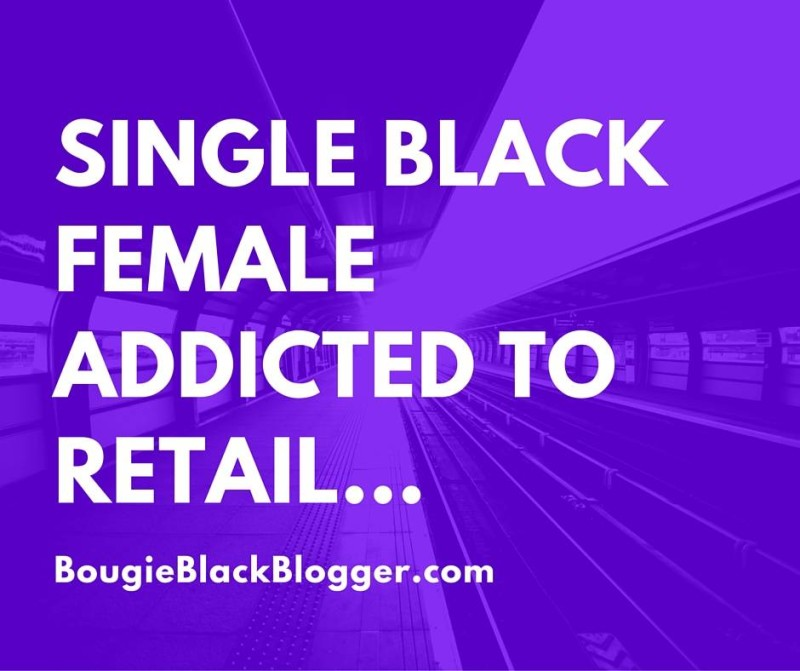 Single BlackFemale Addicted ToRetail...
