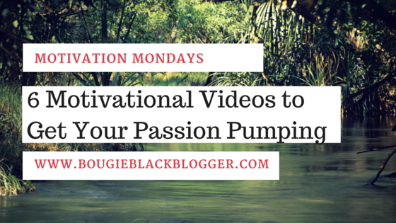 Monday Motivation: 6 Motivational Videos To Get Your Passion Pumping