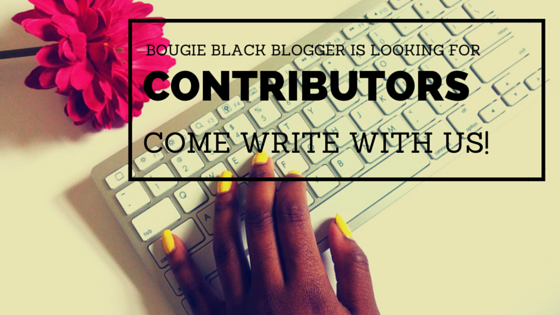 Bougie Black Blogger is Looking for Contributors