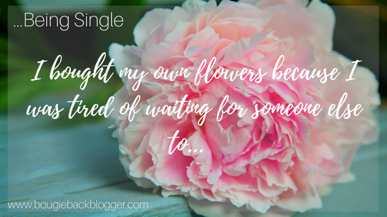 Buy Your Own Flowers Who Are You Waiting On? The Single Life…