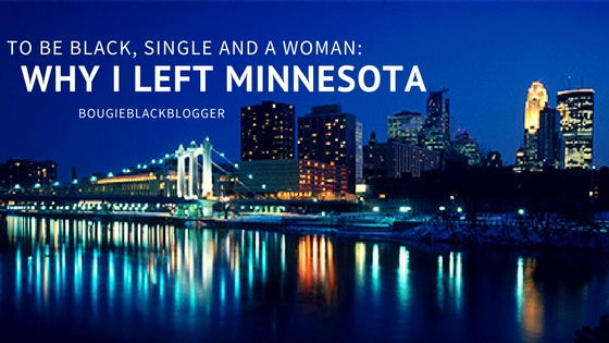 Black, Single & a Woman, 7 Reasons I Left Minnesota