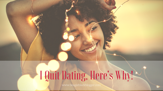 I Quit Dating, Here Is Why…